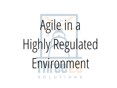 Agile in a Highly Regulated Environment