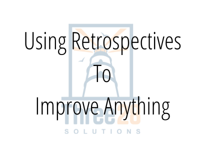 Using Retrospectives To Improve Anything